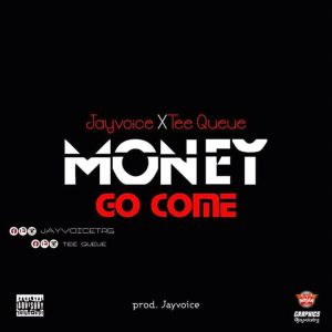 Jayvoice – money go come ft TQ Mayana